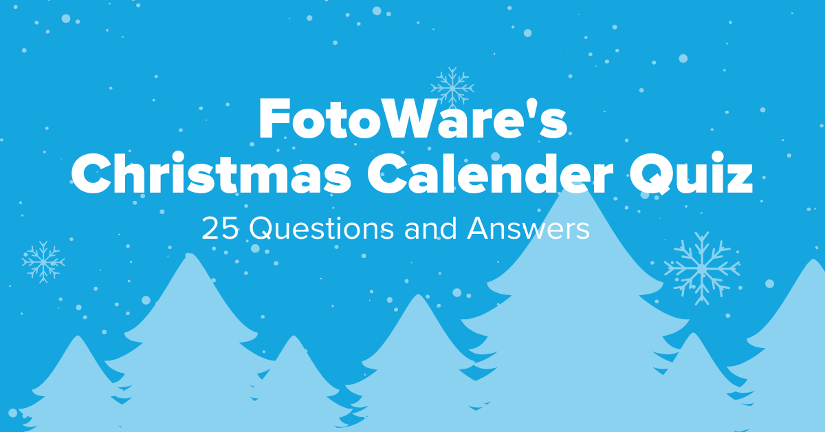 FotoWare's Christmas Calendar Quiz - 25 Questions and Answers